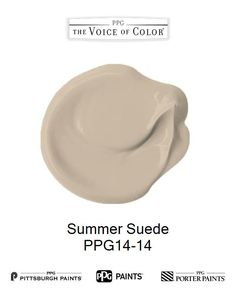 Summer Suede is a part of the  collection by PPG Voice of Color®. Browse this paint color and more collections for more paint color inspiration. Get this paint color tinted in PPG PITTSBURGH PAINTS®, PPG PORTER PAINTS® & or PPG PAINTS™ products.