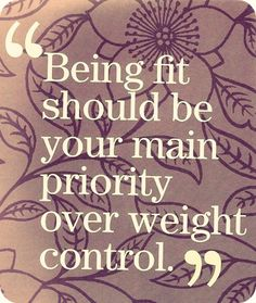 Being fit should be your main priority over weight control.
