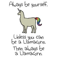 Always Be Yourself, Unless You Can Be A Llamacorn