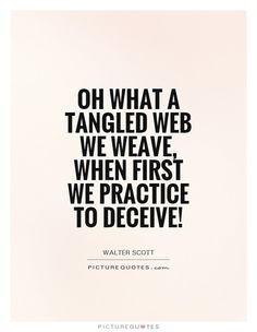 Oh what a tangled web we weave, when first we practice to deceive!. Picture Quotes.
