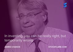 from Jim Chanos, founder and president of Kynikos Associates. In investing, you can be really right, but temporarily wrong. So if you believe in what you've bought, you just might have to wait for the market to agree with you! Stock Investing, Value Investing, Investing In Stocks, Stock Market Quotes, Financial Quotes, Stock Trader, Investment Quotes, Agree With You, Marketing Quotes
