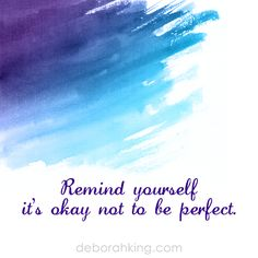 Inspirational Quote: Remind yourself it's okay not to be perfect. Love & light, Deborah #EnergyHealing #Qotd #Wisdom