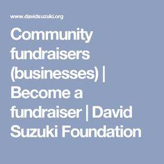 Community fundraisers (businesses)   Become a fundraiser    David Suzuki Foundation