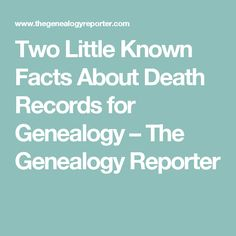 Two Little Known Facts About Death Records for Genealogy – The Genealogy Reporter