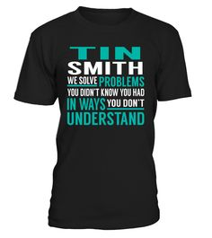 Tin Smith We Solve Problems You Dont Understand Job Title T-Shirt #TinSmith