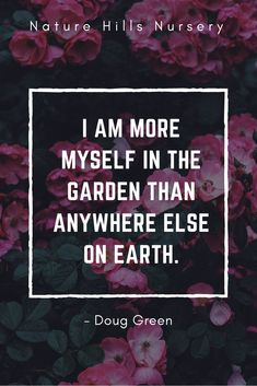 """""""I am more myself in the garden than anywhere else on earth."""" #gardening #inspirationalquotes"""