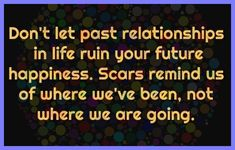 Don't Let, Let It Be, Past Relationships, Fact Quotes, History Facts, Happy, Life, Happiness