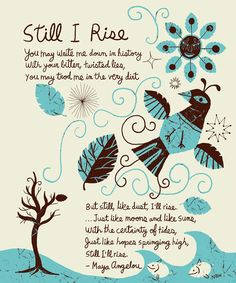 """section from one of my favorite poems - Maya Angelou's """"Still I Rise"""""""
