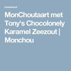 MonChoutaart met Tony's Chocolonely Karamel Zeezout   Monchou