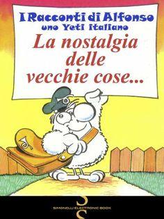 La nostalgia delle vecchie cose... (I Racconti di Alfonso, uno Yeti Italiano) (Italian Edition) by Romano Garofalo (Rogar), http://www.amazon.co.uk/dp/B00GQCCW5M/ref=cm_sw_r_pi_dp_N6pLsb01Z0W3W