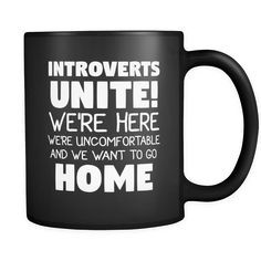 Introverts Introverts Unite! We're Here And We Want To Go Home 11oz Black Mug