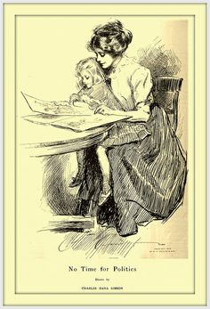 A WOMAN'S DUTY: 1909 - Frontispiece Collier's 'No Time for Politics' by Charles Dana Gibson    Gibson, known for his idealized Gibson Girls, Is making his own political statement against woman suffrage, which will interfere with motherhood.