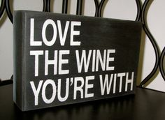 Painted Box Sign Love the Wine You're With by PersonalizedbyCheryl, $20.00