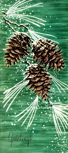 Very Funny Vintage Syle: Vintage Christmas Card {Pine Cones in the Snow} - Christmas Cards Christmas Tree Scent, Old Fashioned Christmas, Christmas Scenes, Christmas Past, Merry Little Christmas, Christmas Holidays, Christmas Colors, Christmas Ideas, Images Vintage