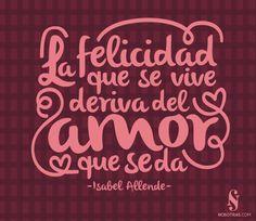 """Frase del día: """"La felicidad que se vive deriva del amor que se da. - Isabel Allende"""". #Motivacion #NosotrasDayQuote"""