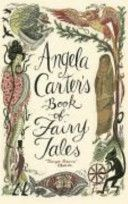 Angel Carter's Book of Fairy Tales: an anthology of fairy tales from around the world.