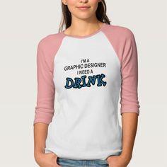 Need a Drink - Graphic Designer T Shirt, Hoodie Sweatshirt