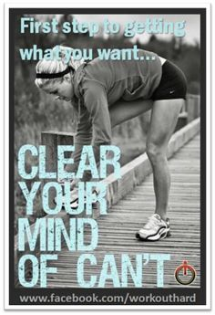 The only way to achieve your goals is to clear your mind of can't.