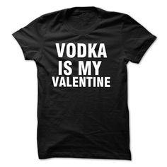 VODKA IS MY VALENTINE shirt T-Shirts, Hoodies. ADD TO CART ==► https://www.sunfrog.com/Funny/VODKA-IS-MY-VALENTINE-shirt.html?id=41382