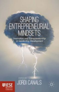"Canals Margalef, Jordi. ""Shaping entrepreneurial mindsets: innovation and entrepreneurship in leadership development"". Houndmills, Basingstoke, Hampshire ; New York, NY : Palgrave Macmillan, 2015. Location 10.51-SHA IESE Library Barcelona"
