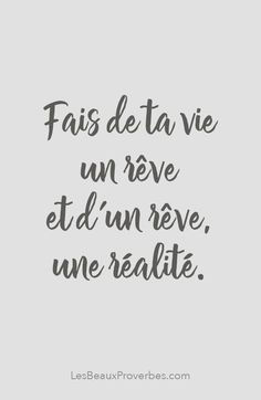 Make of your life a dream and of a dream, a reality. Positive Mind, Positive Quotes, Positive Affirmations, French Words, French Quotes, Best Inspirational Quotes, Motivational Quotes, True Quotes, Words Quotes