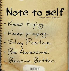 Note to self Keep trying keep praying stay positive.  Remember they are all not the same--- or are they???