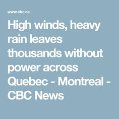 High winds, heavy rain leaves thousands without power across Quebec - Montreal - CBC News