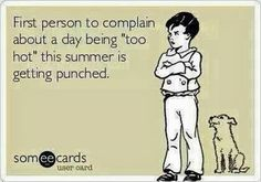 "First person to complain about a day being ""too hot"" this summer is getting punched. Rotfl."
