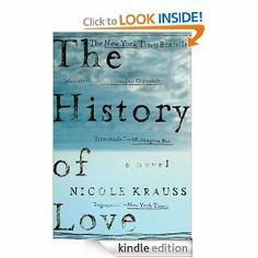 This week's book: The History of Love: A Novel by Nicole Krauss.  I am refreshed by how impossibly original the main character of this book is.