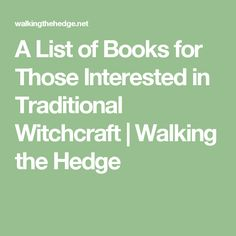 A List of Books for Those Interested in Traditional Witchcraft | Walking the Hedge