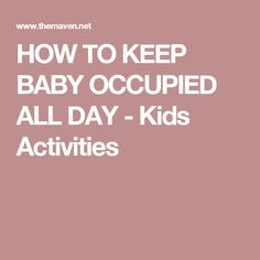 HOW TO KEEP BABY OCCUPIED ALL DAY - Kids Activities