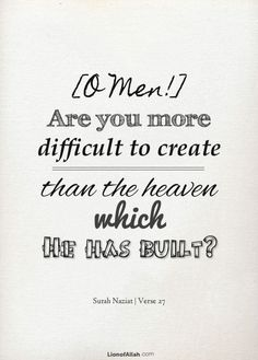 Qur'an An-Nāzi`āt (Those who drag forth) 79:27:  Are you a more difficult creation or is the heaven? Allah constructed it.