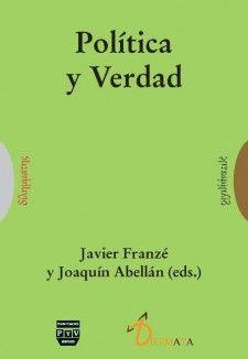 Política y verdad / Javier Franzé y Joaquín Abellán (eds.). Ver en el catálogo: http://cisne.sim.ucm.es/record=b2722540~S6*spi