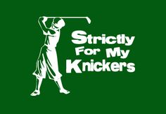 Strictly For My Knickers - Golf Shirt