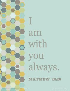 Bible verse - Matthew 28:20 Teaching them to observe all things whatsoever I have commanded you: and, lo, I am with you alway, even unto the end of the world. Amen.