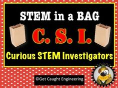 STEM in a BAG for C.S.I. - Curious STEM Investigators - FOUR Engineering Activities Everyone loves a mystery and telling your kids they are members of a C.S.I. organization will capture their attention. After analyzing a bag of materials and a task card with an engineering challenge, students will collaborate to find a solution to the problem.