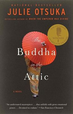 """""""The Buddha in the Attic"""" by Julie Otsuka - A gorgeous novel by the celebrated author of When the Emperor Was Divine that tells the story of a group of young women brought from Japan to San Francisco as """"picture brides"""" nearly a century ago. (Bilbary Town Library: Good for Readers, Good for Libraries)"""