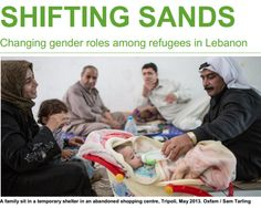 Researching or interested in gender?   Here is an interesting snapshot study (from Oxfam and ABAAD – Resource Centre for Gender Equality) we just came across on the changing gender roles among Syrian and Palestinian refugees from Syria currently staying in Lebanon.   Displaced by the conflict into an uncertain future, refugees are finding themselves having to take on new roles and responsibilities which are often at odds with their traditional gendered social roles...