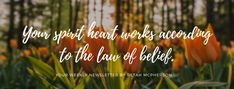 Your spirit heart works according to the law of belief.