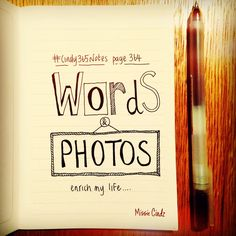 {page 364 of Note to self: to continue investigating ways in which words and photographs/visuals enrich our existence into My Notebook, Note To Self, Photographs, Doodles, Challenges, Notes, Writing, Report Cards, Photos
