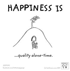 Happiness is quality alone-time.