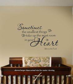 Sometimes the smallest Things Winnie the Pooh Quote by wallstory, $38.00 - could get a patterned nursery set and accent with Winnie the pooh