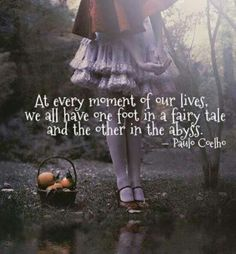 One foot in a fairytale, the other in the abyss  Paulo Coelho
