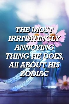 THE MOST IRRITATINGLY ANNOYING THING HE DOES, All ABOUT HIS ZODIAC by zodiacbuzz.xyz  #Aries  #Taurus  #zodiac_sign #zodiac #LeoFacts  #StarSigns #BirthSigns Zodiac Sign Love Compatibility, Zodiac Signs Horoscope, 12 Zodiac Signs, Pisces Facts, Astrology Signs, Taurus, Horoscopes, Aquarius, Horoscope Dates