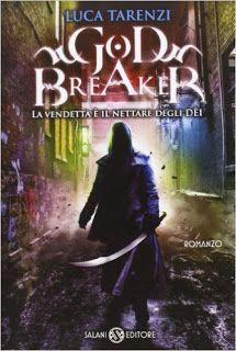 La libreria di Beppe: Godbreaker di Luca Tarenzi