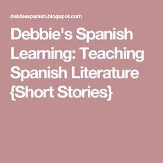 Debbie's Spanish Learning: Teaching Spanish Literature {Short Stories}