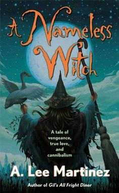 A Nameless Witch by A. Lee Martinez. $6.99. Author: A. Lee Martinez. Publisher: Tor Books; Reprint edition (April 1, 2010). 321 pages