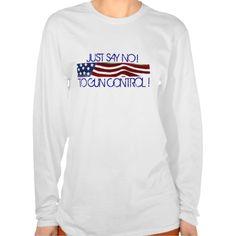 JUST SAY NO TO GUN CONTROL Old Glory T Shirt, Hoodie Sweatshirt