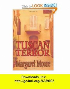 Tuscan Terror (9781591332787) Margaret Moore , ISBN-10: 1591332788  , ISBN-13: 978-1591332787 ,  , tutorials , pdf , ebook , torrent , downloads , rapidshare , filesonic , hotfile , megaupload , fileserve