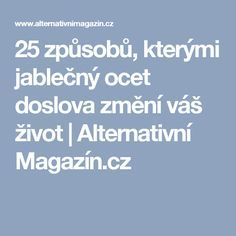 25 způsobů, kterými jablečný ocet doslova změní váš život | Alternativní Magazín.cz Atkins Diet, Natural Medicine, Detox, Life Is Good, Meditation, Healthy, Medicine, Syrup, Atkins Meal Plan